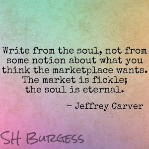 Write from the soul, not from some notion about what you think the marketplace wants. The market is fickle; the soul is eternal. - Jeffrey Carver