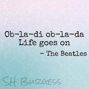 Ob-la-di Ob-la-da Life goes on - The Beatles