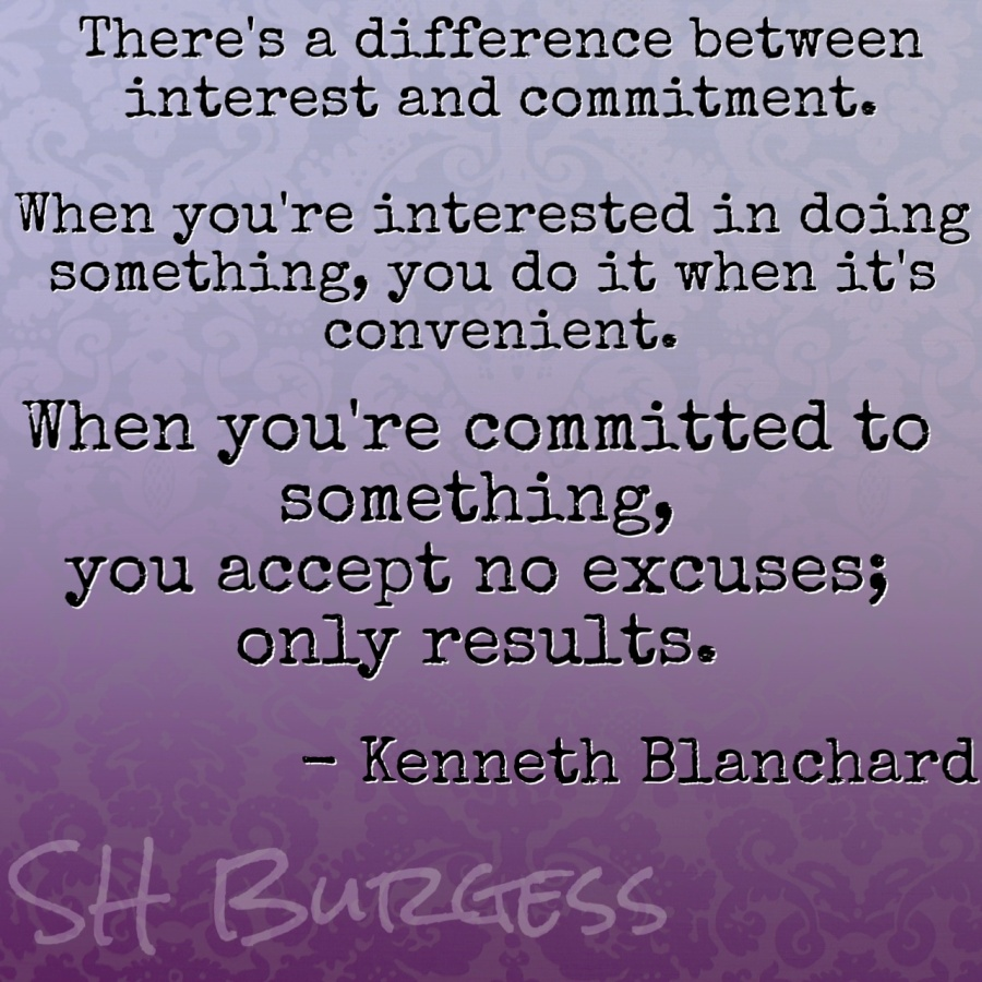 There's a difference between interest and commitment. When you're interested in doing something, you do it when it's convenient. When you're committed to something, you accept no excuses; only results. - Kenneth Blanchard