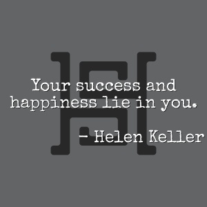 Your success and happiness lie in you. - Helen Keller