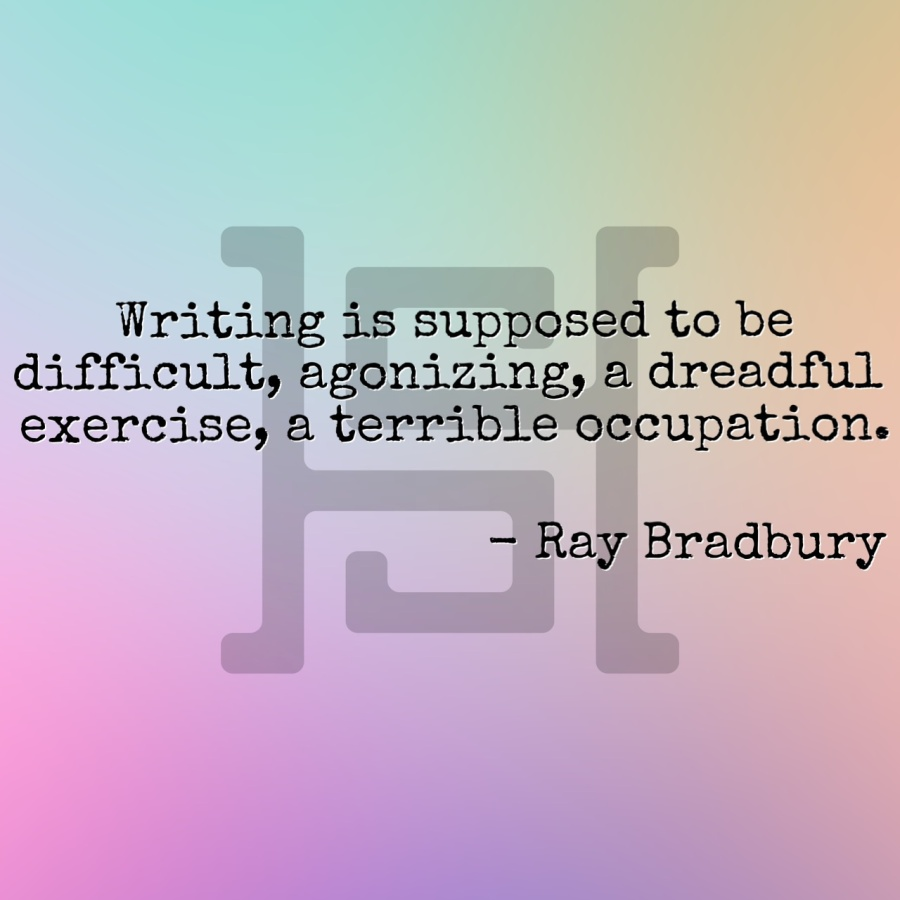 Writing is supposed to be difficult, agonizing, a dreadful exercise, a terrible occupation. - Ray Bradbury
