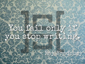 Quote: You fail only if you stop writing. - Ray Bradbury